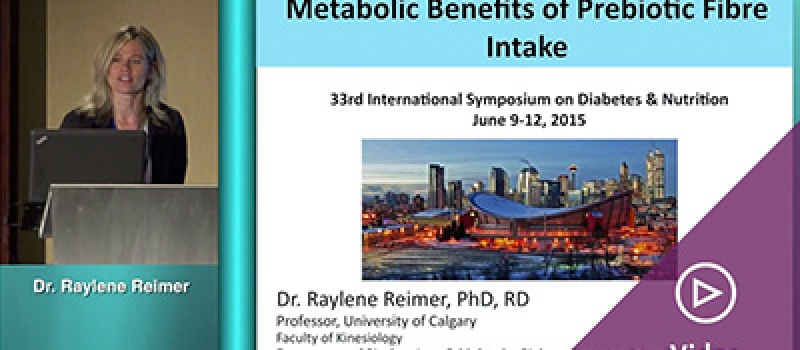 Prof. Raylene Reimer Metabolic benefits of prebiotic fibre intake.